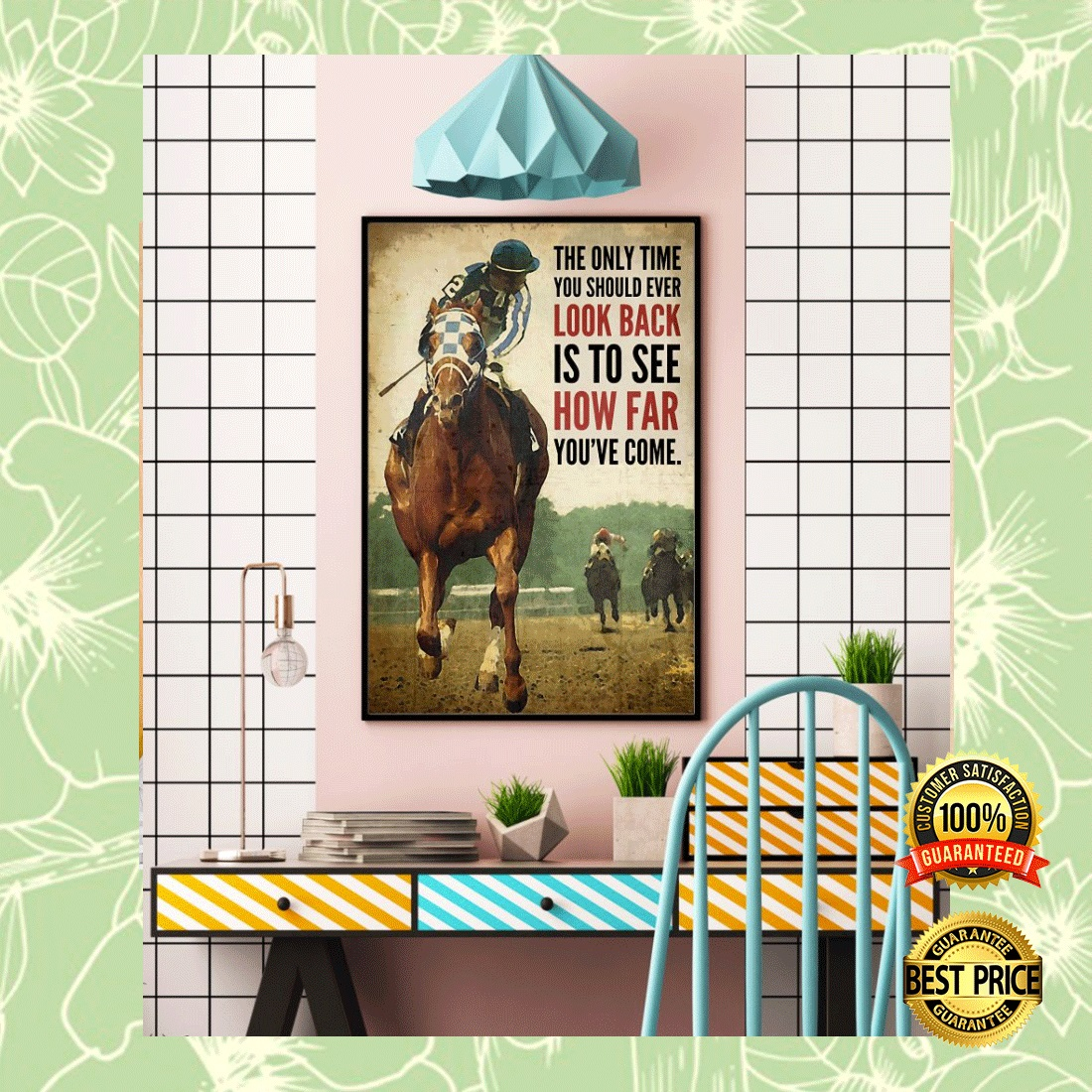 HORSE RACING THE ONLY TIME YOU SHOULD EVER LOOK BACK IS TO SEE HOW FAR YOU'VE COME POSTER 7