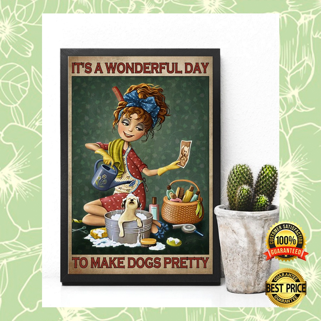 IT'S A WONDERFUL DAY TO MAKE DOGS PRETTY POSTER 4